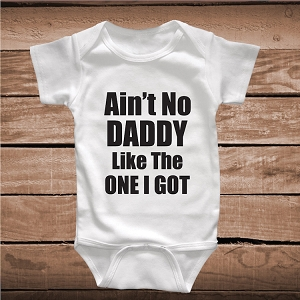 Ain't No Daddy Like The One I Got Funny Song Lyric Onesie or Shirt