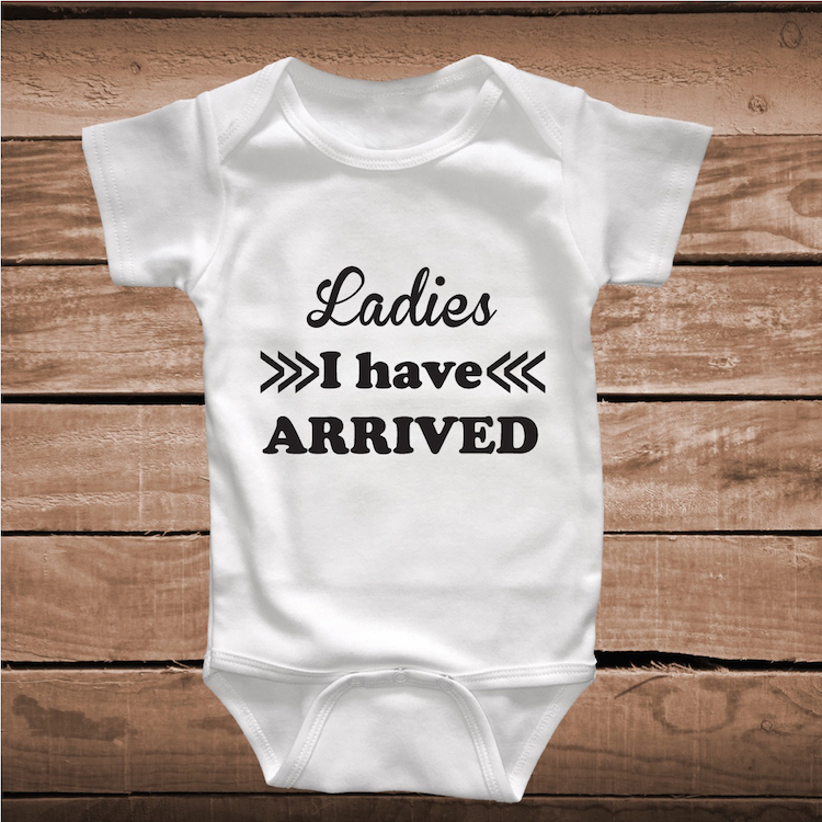 df856bdbb Ladies I Have Arrived Onesie for Your Stud _ Toddler and Baby ...