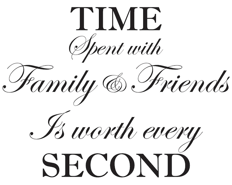 Time Spent With Family And Friends Is Worth Every Second