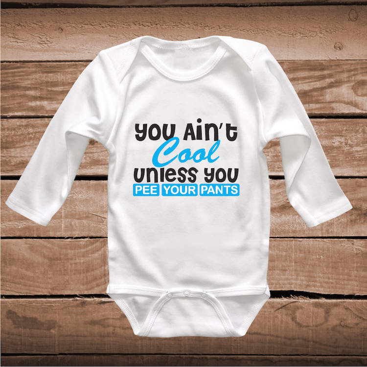 ff9577538 You Ain t Cool Unless You Pee Your Pants Funny Baby Clothes   Funny ...