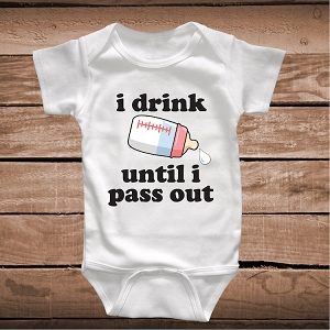 I Drink Until I Pass Out Clothes and Bibs For Babies