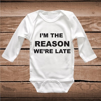 I'm The Reason We're Late Cute Clothes for Babies