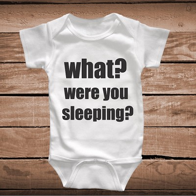 What? Were You Sleeping Funny Baby Onesie